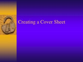 Creating a Cover Sheet