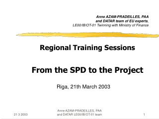 Regional Training Sessions From the SPD to the Project Riga ,  21 th March 2003