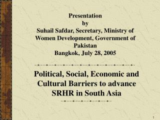 Political, Social, Economic and Cultural Barriers to advance SRHR in South Asia