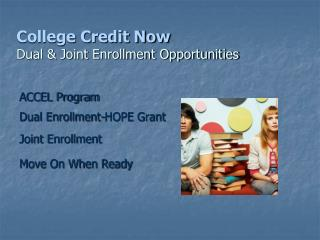 College Credit Now Dual & Joint Enrollment Opportunities