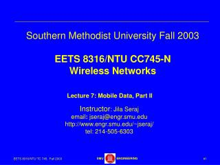 Southern Methodist University Fall 2003 EETS 8316/NTU CC745-N Wireless Networks