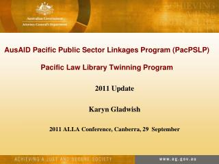 AusAID Pacific Public Sector Linkages Program (PacPSLP) Pacific Law Library Twinning Program