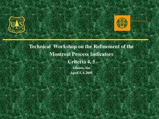 Technical  Workshop on the Refinement of the  Montreal Process Indicators Criteria 4, 5