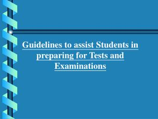Guidelines to assist Students in preparing for Tests and Examinations