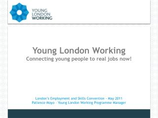Young London Working Connecting young people to real jobs now!