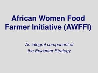 African Women Food Farmer Initiative (AWFFI)