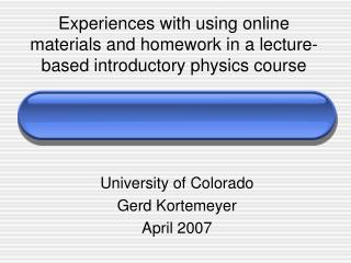 University of Colorado Gerd Kortemeyer April 2007