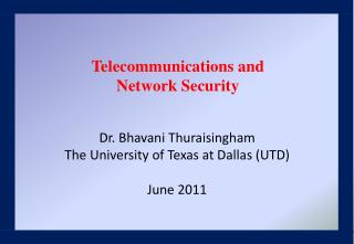 Dr. Bhavani Thuraisingham The University of Texas at Dallas (UTD) June 2011