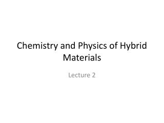 Chemistry and Physics of Hybrid Materials