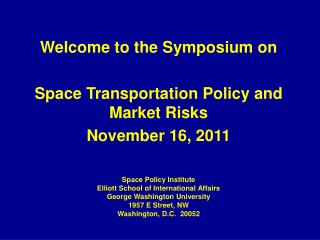 Welcome to the Symposium on Space Transportation Policy and Market Risks November 16, 2011