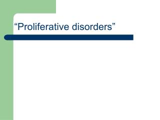 """Proliferative disorders"""