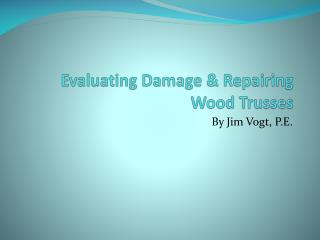 Evaluating Damage & Repairing Wood Trusses