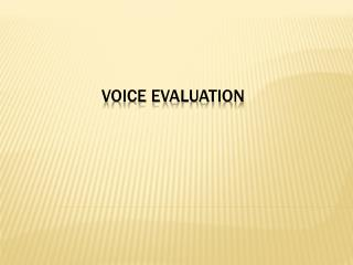 Voice evaluation