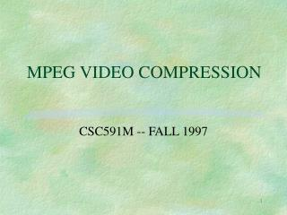 MPEG VIDEO COMPRESSION