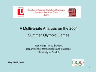 A Multivariate Analysis on the 2004  Summer Olympic Games Wei Xiong,  M.Sc Student,  Department of Mathematics and Stati