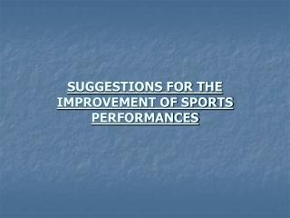 SUGGESTIONS FOR THE IMPROVEMENT OF SPORTS PERFORMANCES