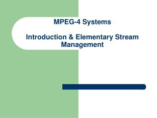 MPEG-4 Systems Introduction & Elementary Stream Management