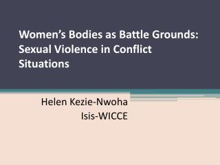 Women's Bodies as Battle Grounds: Sexual Violence in Conflict Situations
