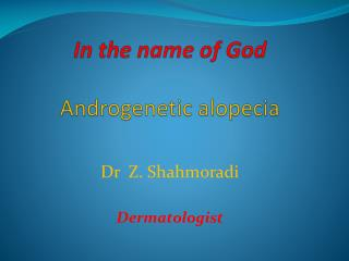 In the name of God Androgenetic alopecia
