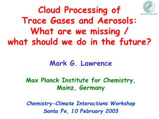 Mark G. Lawrence Max Planck Institute for Chemistry, Mainz, Germany