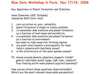 Blue Dots Workshop in Paris, Nov 17/18, 2008 Key Questions in Planet Formation and Evolution