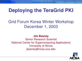 Deploying the TeraGrid PKI Grid Forum Korea Winter Workshop December 1, 2003