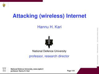 Attacking (wireless) Internet Hannu H. Kari