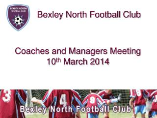 Coaches and Managers Meeting 10 th  March 2014