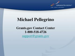 Michael Pellegrino Grants Contact Center 1-800-518-4726 support@grants