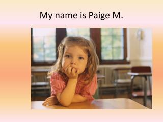 My name is  Paige M.