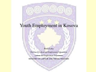 Youth Employment in Kosova Hafiz Leka Director of Labour and Employment Department