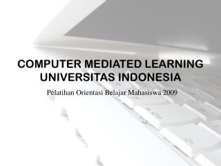 COMPUTER MEDIATED LEARNING UNIVERSITAS INDONESIA