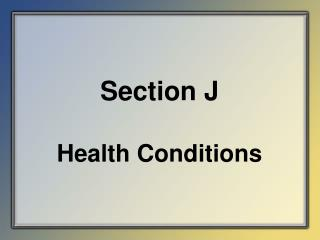 Section J Health Conditions