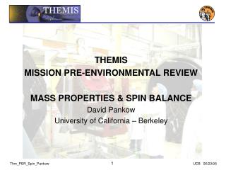 THEMIS MISSION PRE-ENVIRONMENTAL REVIEW  MASS PROPERTIES & SPIN BALANCE David Pankow