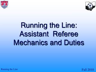 Running the Line:   Assistant  Referee    Mechanics and Duties