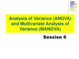 Analysis of Variance (ANOVA) and Multivariate Analysis of Variance (MANOVA)