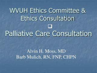 WVUH Ethics Committee & Ethics Consultation