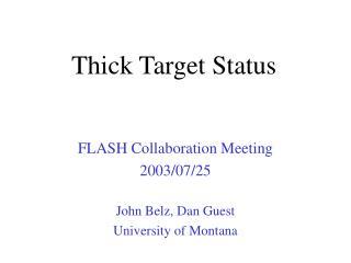 Thick Target Status