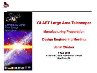 GLAST Large Area Telescope: Manufacturing Preparation Design Engineering Meeting Jerry Clinton