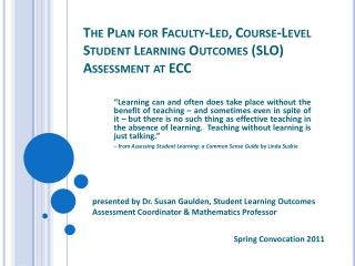 The Plan for Faculty-Led, Course-Level Student Learning Outcomes (SLO) Assessment at ECC