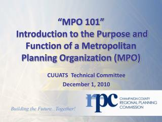 """MPO 101""  Introduction to the Purpose and Function of a Metropolitan Planning Organization (MPO)"