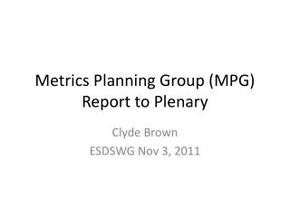 Metrics Planning Group (MPG) Report to Plenary