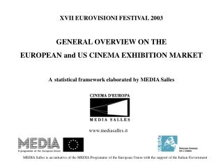 XVII EUROVISIONI FESTIVAL 2003 GENERAL OVERVIEW ON THE EUROPEAN and US CINEMA EXHIBITION MARKET