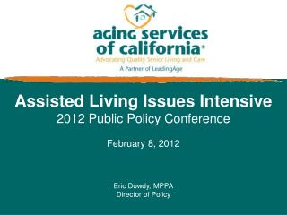 Assisted Living Issues Intensive 2012 Public Policy Conference February 8, 2012 Eric Dowdy, MPPA