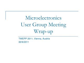 Microelectronics  User Group Meeting Wrap-up