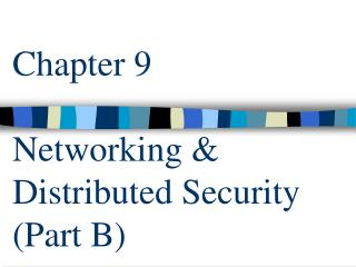 Chapter 9 Networking & Distributed Security (Part B)