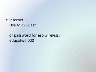 Internet: Use MPS Guest or password for esc-wireless: educatwifi000