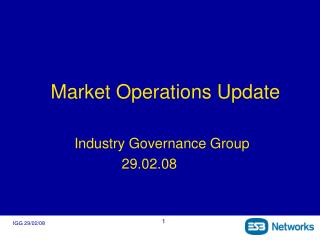 Market Operations Update               Industry Governance Group