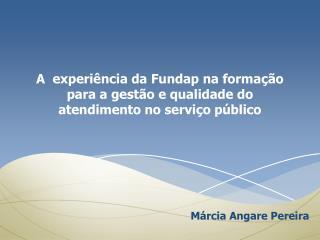 A  experiência da Fundap na formação para a gestão e qualidade do atendimento no serviço público