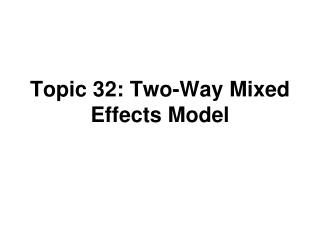 Topic 32: Two-Way Mixed Effects Model